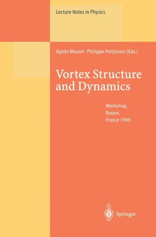 Vortex Structure and Dynamics: Lectures of a Workshop Held in Rouen, France, April 27-28, 1999 (Lecture Notes in Physics)