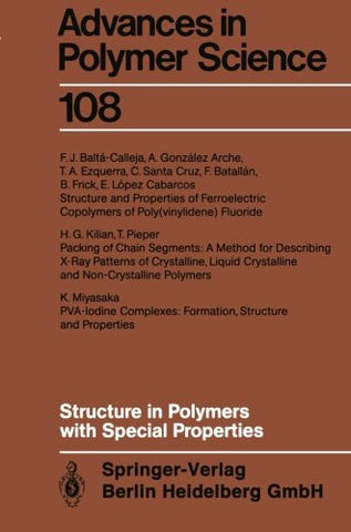 Structure in Polymers with Special Properties (Advances in Polymer Science) (Volume 108)