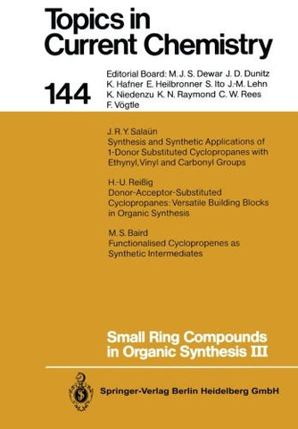 Small Ring Compounds in Organic Synthesis III (Topics in Current Chemistry) (Volume 144)