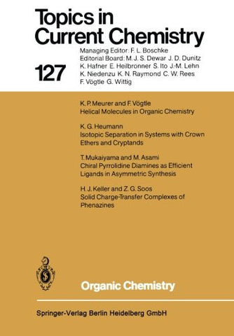 Organic Chemistry (Topics in Current Chemistry) (Volume 127)