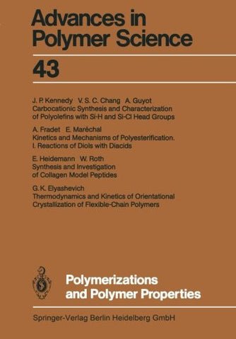 Polymerizations and Polymer Properties (Advances in Polymer Science) (Volume 43)