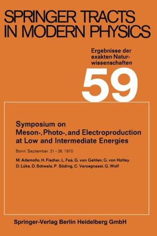 Symposium on Meson-, Photo-, and Electroproduction at Low and Intermediate Energies: Bonn, September 21-26, 1970 (Springer Tracts in Modern Physics)