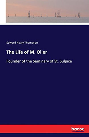 The Life of M. Olier: Founder of the Seminary of St. Sulpice
