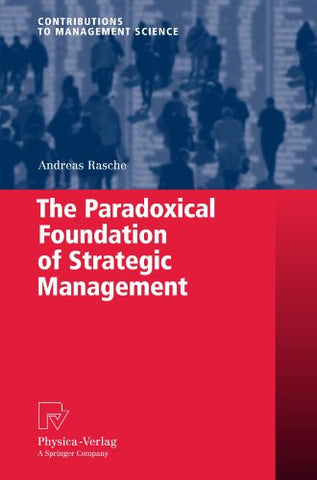 The Paradoxical Foundation of Strategic Management (Contributions to Management Science)