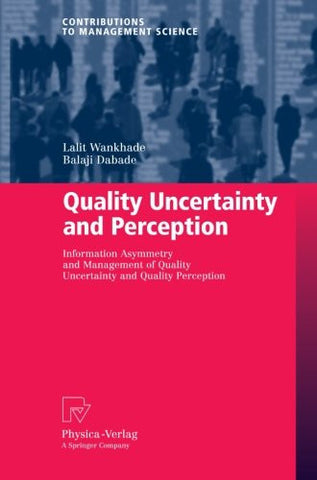 Quality Uncertainty and Perception: Information Asymmetry and Management of Quality Uncertainty and Quality Perception (Contributions to Management Science)