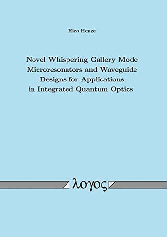 Novel Whispering Gallery Mode Microresonators and Waveguide Designs for Applications in Integrated Quantum Optics