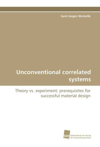 Unconventional correlated systems: Theory vs. experiment; prerequisites for successful material design
