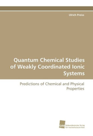 Quantum Chemical Studies of Weakly Coordinated Ionic Systems: Predictions of Chemical and Physical Properties