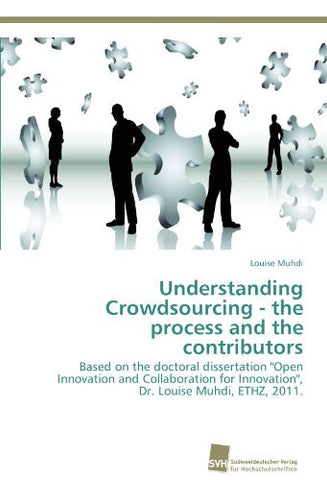 "Understanding Crowdsourcing - the process and the contributors: Based on the doctoral dissertation ""Open Innovation and Collaboration for Innovation"", Dr. Louise Muhdi, ETHZ, 2011."