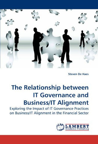 The Relationship between IT Governance and Business/IT Alignment: Exploring the Impact of IT Governance Practices on Business/IT Alignment in the Financial Sector