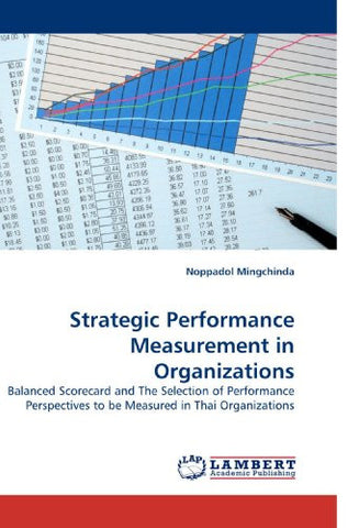 Strategic Performance Measurement in Organizations: Balanced Scorecard and The Selection of Performance Perspectives to be Measured in Thai Organizations