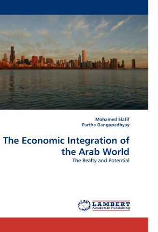 The Economic Integration of the Arab World: The Realty and Potential