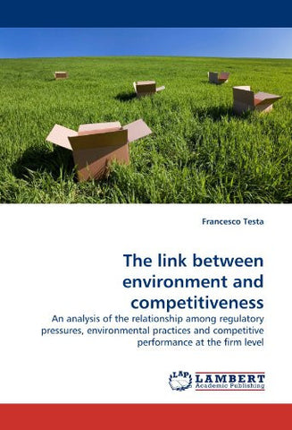 The link between environment and competitiveness: An analysis of the relationship among regulatory pressures, environmental practices and competitive performance at the firm level