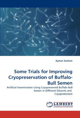 Some Trials for Improving Cryopreservation of Buffalo-Bull Semen: Artificial Insemination Using Cryopreserved Buffalo Bull Semen in Different Diluents and  Cryoprotectant