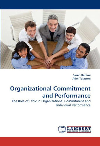 Organizational Commitment and Performance: The Role of Ethic in Organizational Commitment and Individual Performance
