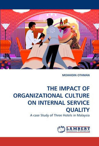 THE IMPACT OF ORGANIZATIONAL CULTURE ON INTERNAL SERVICE QUALITY: A case Study of Three Hotels in Malaysia