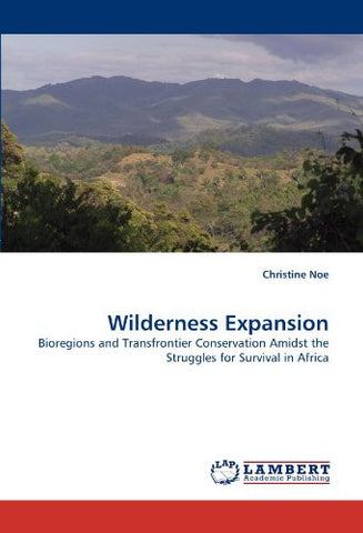 Wilderness Expansion: Bioregions and Transfrontier Conservation Amidst the Struggles for Survival in Africa
