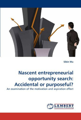 Nascent entrepreneurial opportunity search: Accidental or purposeful?: An examination of the motivation and aspiration effect