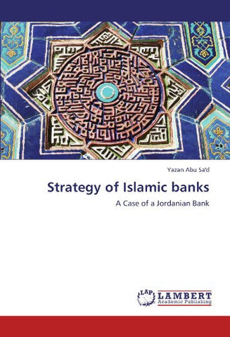 Strategy of Islamic banks: A Case of a Jordanian Bank