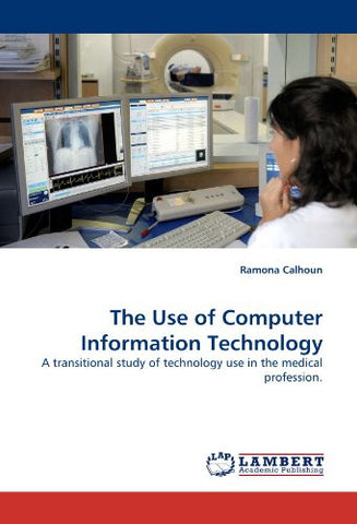 The Use of Computer Information Technology: A transitional study of technology use in the medical profession.