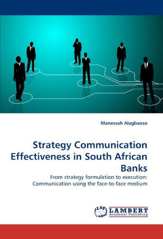 Strategy Communication Effectiveness in South African Banks: From strategy formulation to execution: Communication using the face-to-face medium