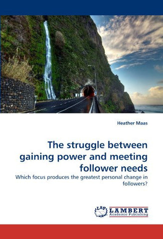 The struggle between gaining power and meeting follower needs: Which focus produces the greatest personal change in followers?