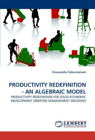 PRODUCTIVITY REDEFINITION - AN ALGEBRAIC MODEL: PRODUCTIVITY REDEFINITION FOR SOCIO-ECONOMIC DEVELOPMENT ORIENTED MANAGEMENT DECISIONS