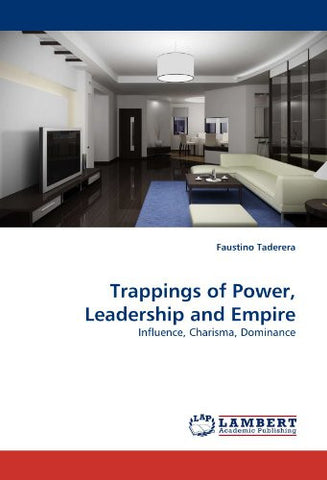 Trappings of Power, Leadership and Empire: Influence, Charisma, Dominance