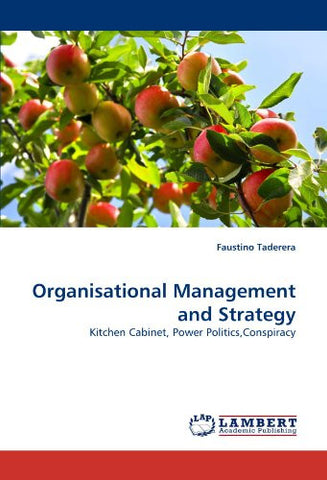 Organisational Management and Strategy: Kitchen Cabinet, Power Politics,Conspiracy