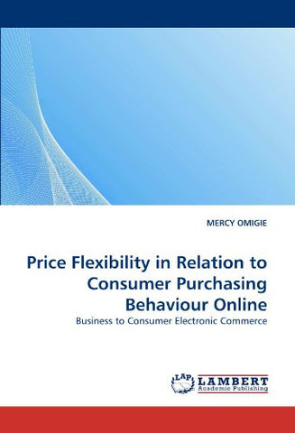 Price Flexibility in Relation to Consumer Purchasing Behaviour Online: Business to Consumer Electronic Commerce