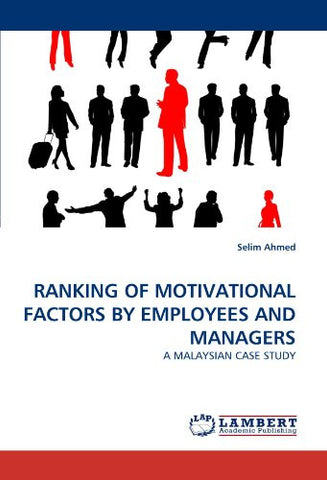 RANKING OF MOTIVATIONAL FACTORS BY EMPLOYEES AND MANAGERS: A MALAYSIAN CASE STUDY