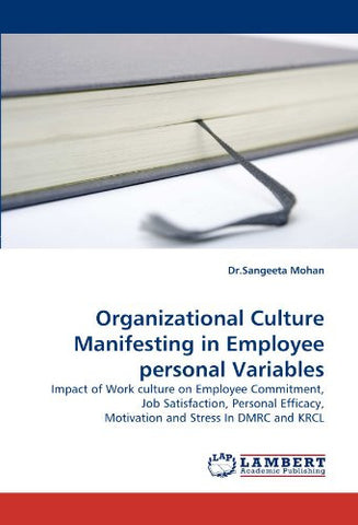 Organizational Culture Manifesting in Employee personal Variables: Impact of Work culture on Employee Commitment, Job Satisfaction, Personal Efficacy, Motivation and Stress In DMRC and KRCL