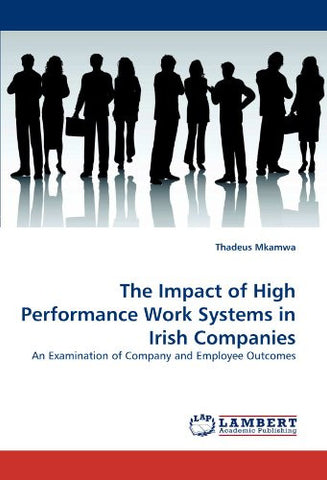 The Impact of High Performance Work Systems in Irish Companies: An Examination of Company and Employee Outcomes