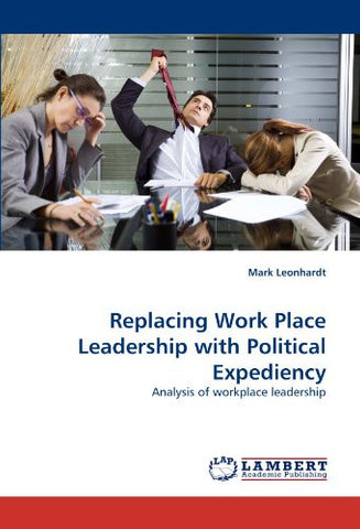 Replacing Work Place Leadership with Political Expediency: Analysis of workplace leadership