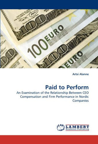 Paid to Perform: An Examination of the Relationship Between CEO Compensation and Firm Performance in Nordic Companies
