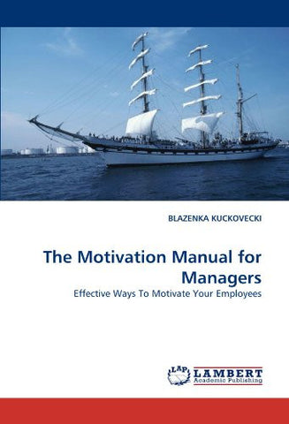The Motivation Manual for Managers: Effective Ways To Motivate Your Employees
