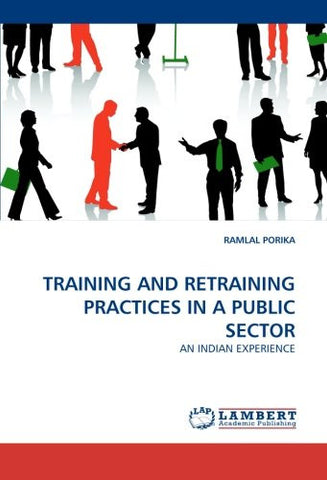 TRAINING AND RETRAINING PRACTICES IN A PUBLIC SECTOR: AN INDIAN EXPERIENCE