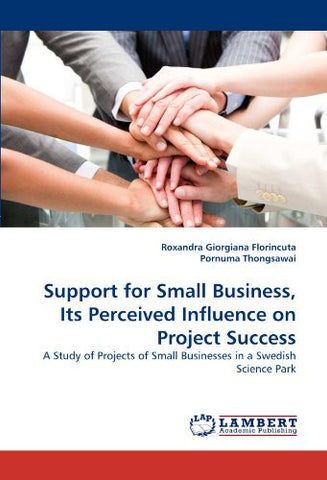 Support for Small Business, Its Perceived Influence on Project Success: A Study of Projects of Small Businesses in a Swedish Science Park