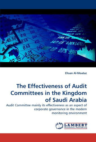 The Effectiveness of Audit Committees in the Kingdom of Saudi Arabia: Audit Committee mainly its effectiveness as an aspect of corporate governance in the modern monitoring environment