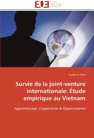 Survie de la joint-venture internationale: Étude empirique au Vietnam: Apprentissage: Coopération & Opportunisme (French Edition)