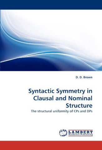 Syntactic Symmetry in Clausal and Nominal Structure: The structural uniformity of CPs and DPs