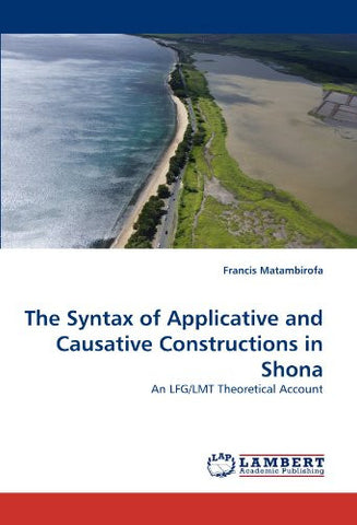 The Syntax of Applicative and Causative Constructions in Shona: An LFG/LMT Theoretical Account