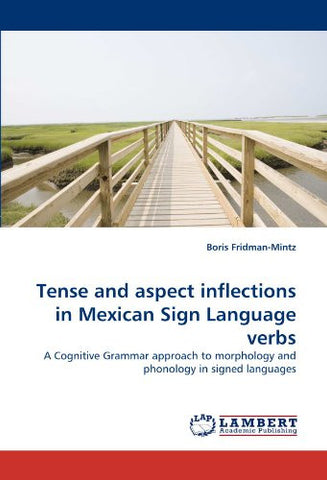 Tense and aspect inflections in Mexican Sign Language verbs: A Cognitive Grammar approach to morphology and phonology in signed languages