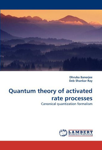 Quantum theory of activated rate processes: Canonical quantization formalism