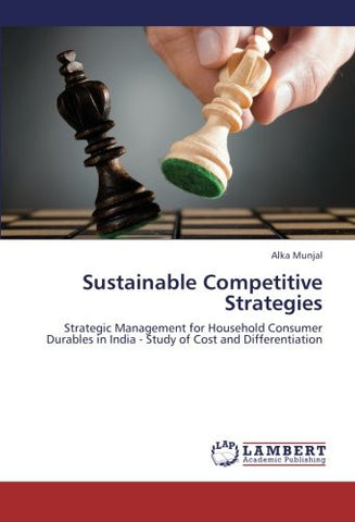 Sustainable Competitive Strategies: Strategic Management for Household Consumer Durables in India - Study of Cost and Differentiation