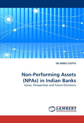 Non-Performing Assets (NPAs) in Indian Banks: Issues, Perspectives and Future Directions