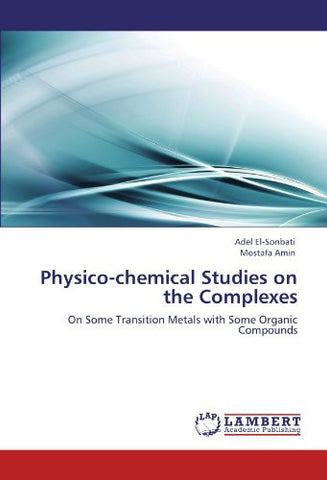 Physico-chemical Studies on the Complexes: On Some Transition Metals with Some Organic Compounds