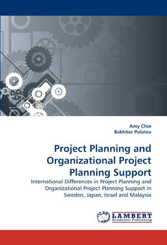 Project Planning and Organizational Project Planning Support: International Differences in  Project Planning and Organizational Project Planning Support in Sweden, Japan, Israel and Malaysia