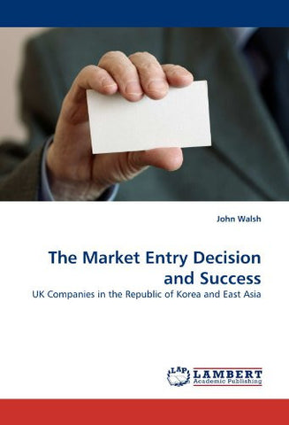 The Market Entry Decision and Success: UK Companies in the Republic of Korea and East Asia