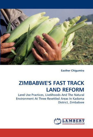ZIMBABWE'S FAST TRACK LAND REFORM: Land Use Practices, Livelihoods And The Natural Environment At Three Resettled Areas In Kadoma District, Zimbabwe